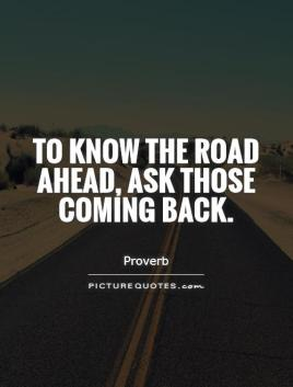 to-know-the-road-ahead-ask-those-coming-back-quote-1